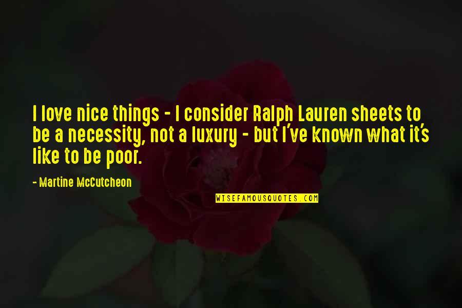 Mccutcheon Quotes By Martine McCutcheon: I love nice things - I consider Ralph