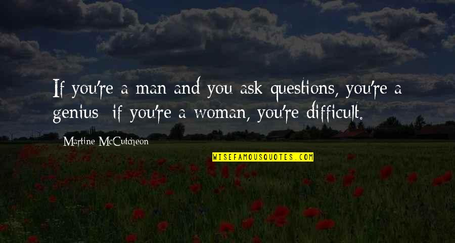Mccutcheon Quotes By Martine McCutcheon: If you're a man and you ask questions,