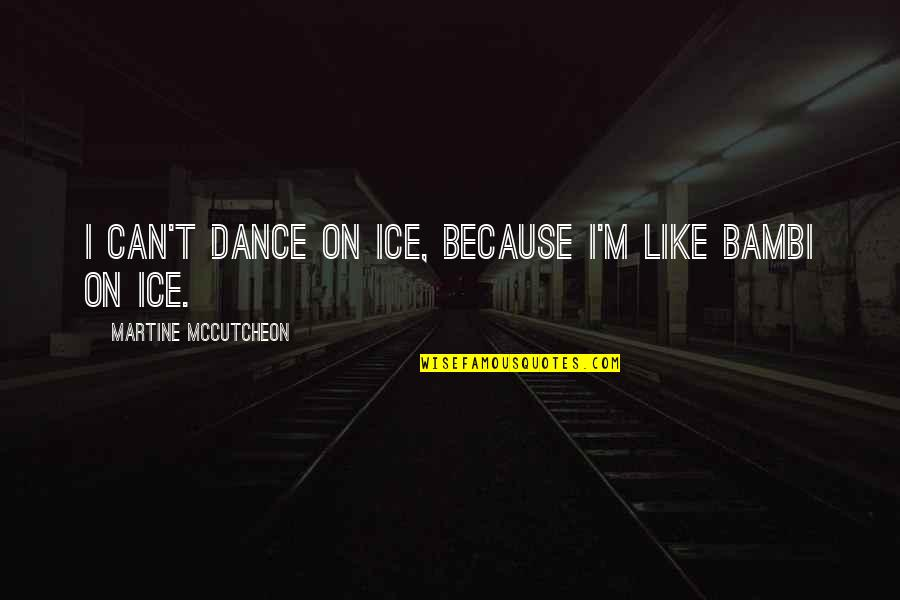 Mccutcheon Quotes By Martine McCutcheon: I can't dance on ice, because I'm like