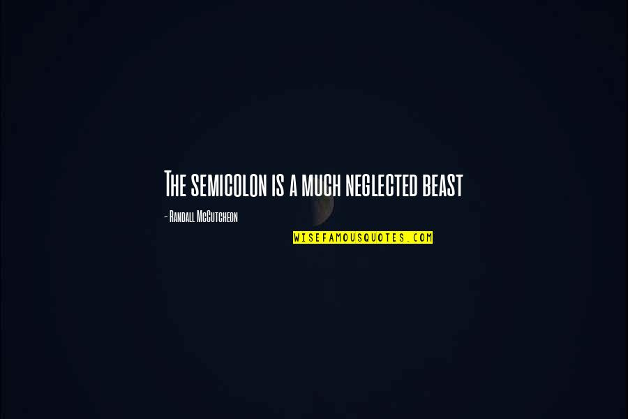 Mccutcheon Quotes By Randall McCutcheon: The semicolon is a much neglected beast