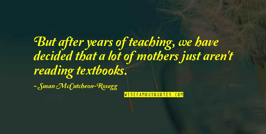 Mccutcheon Quotes By Susan McCutcheon-Rosegg: But after years of teaching, we have decided
