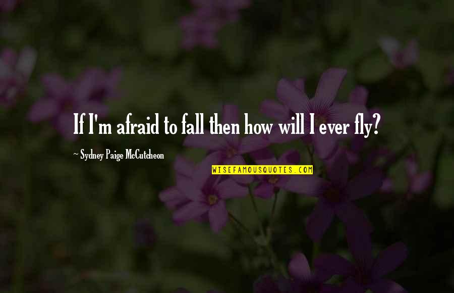 Mccutcheon Quotes By Sydney Paige McCutcheon: If I'm afraid to fall then how will