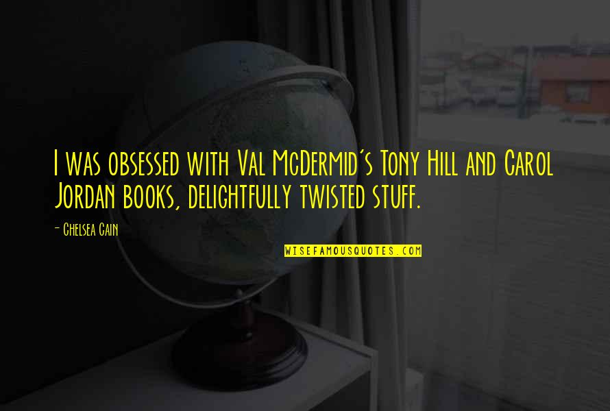 Mcdermid Quotes By Chelsea Cain: I was obsessed with Val McDermid's Tony Hill