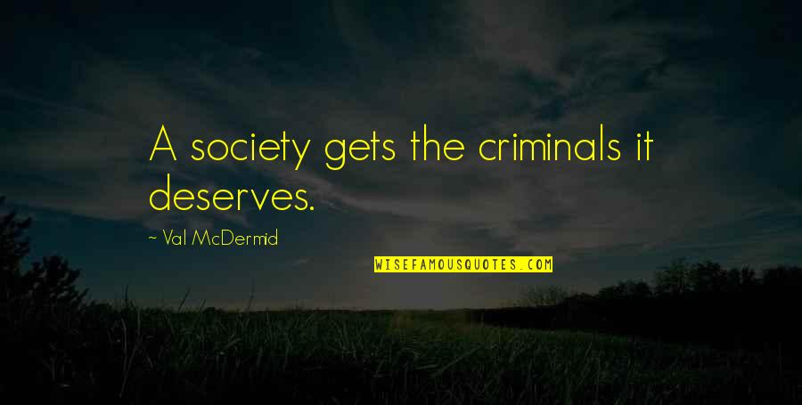 Mcdermid Quotes By Val McDermid: A society gets the criminals it deserves.