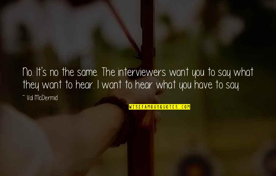 Mcdermid Quotes By Val McDermid: No. It's no the same. The interviewers want