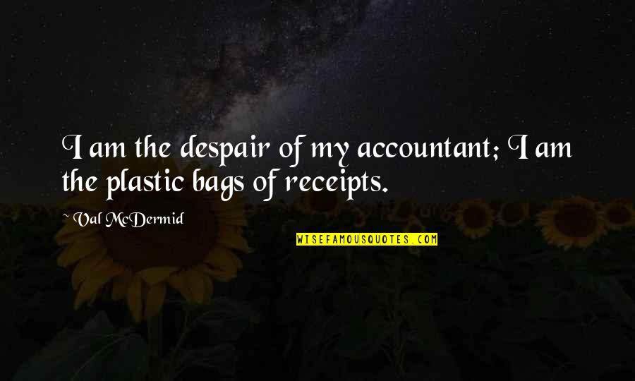 Mcdermid Quotes By Val McDermid: I am the despair of my accountant; I