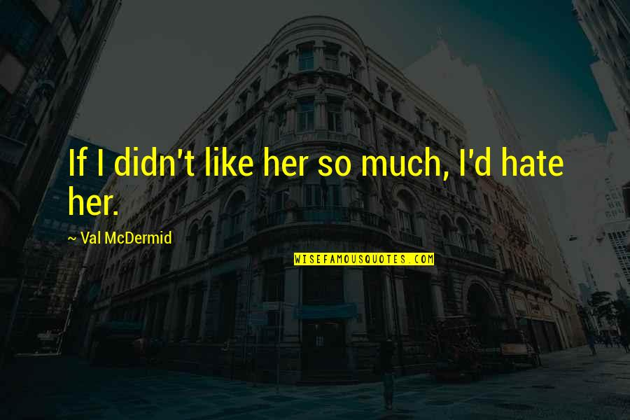 Mcdermid Quotes By Val McDermid: If I didn't like her so much, I'd