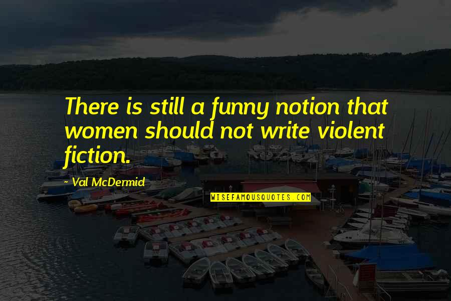 Mcdermid Quotes By Val McDermid: There is still a funny notion that women