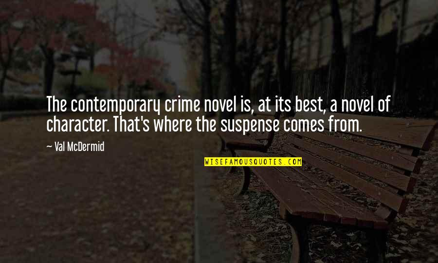Mcdermid Quotes By Val McDermid: The contemporary crime novel is, at its best,