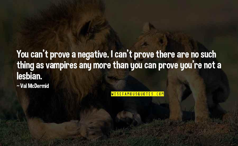 Mcdermid Quotes By Val McDermid: You can't prove a negative. I can't prove
