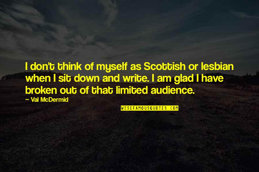 Mcdermid Quotes By Val McDermid: I don't think of myself as Scottish or