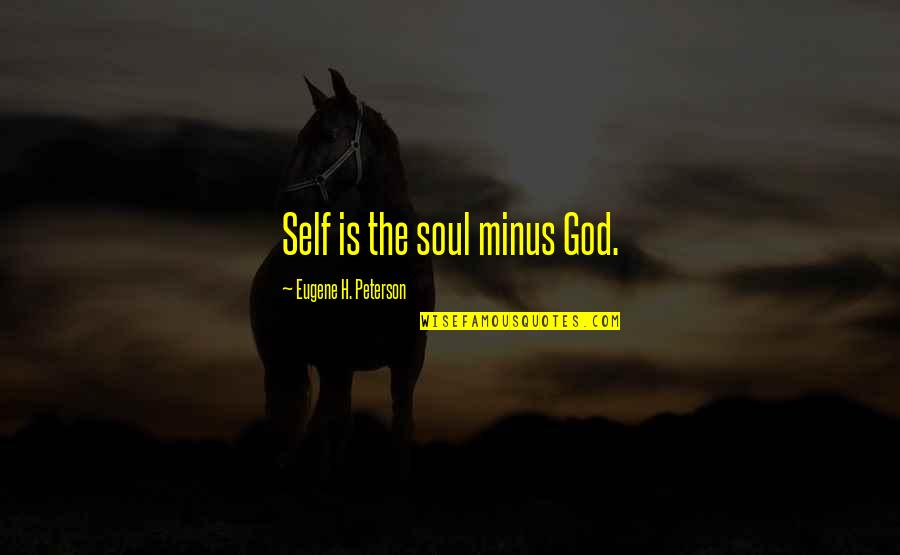 Mcdonagh Quotes By Eugene H. Peterson: Self is the soul minus God.