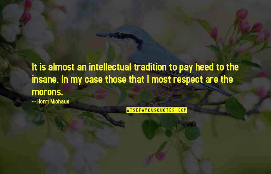 Mcdonagh Quotes By Henri Michaux: It is almost an intellectual tradition to pay