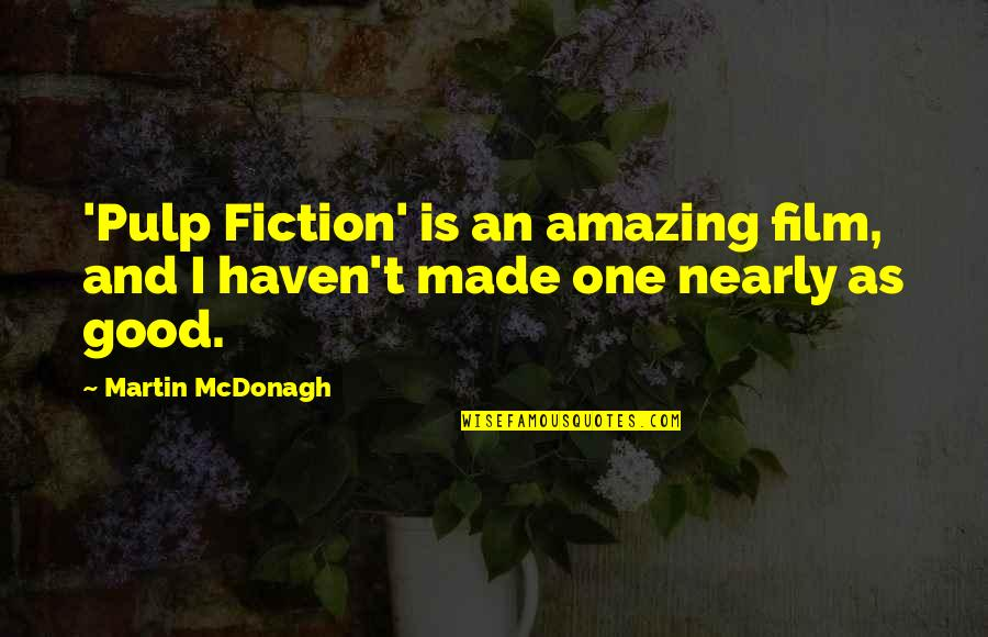 Mcdonagh Quotes By Martin McDonagh: 'Pulp Fiction' is an amazing film, and I