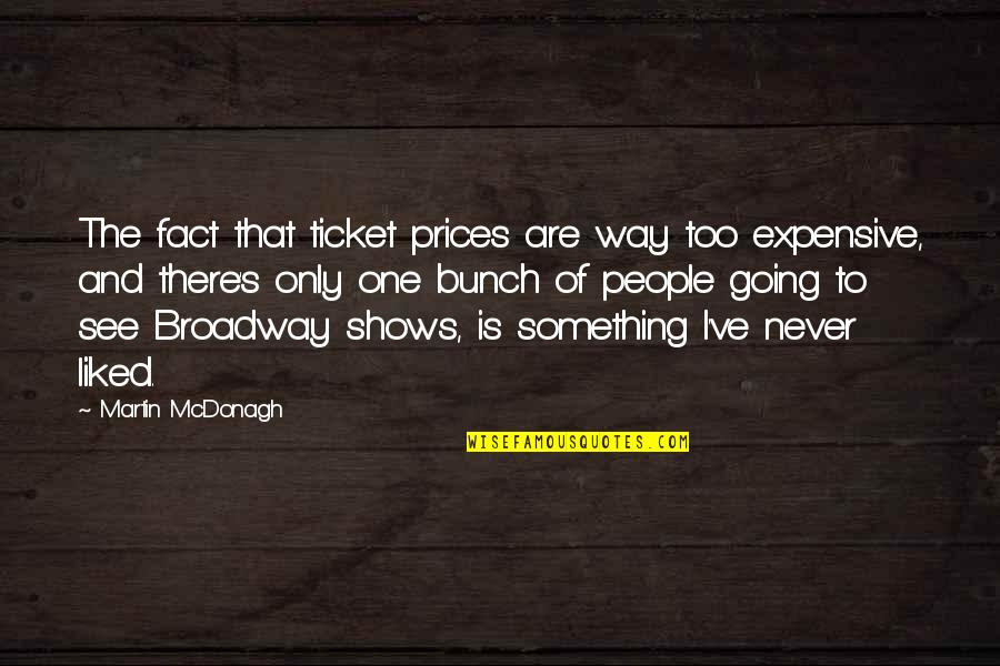 Mcdonagh Quotes By Martin McDonagh: The fact that ticket prices are way too