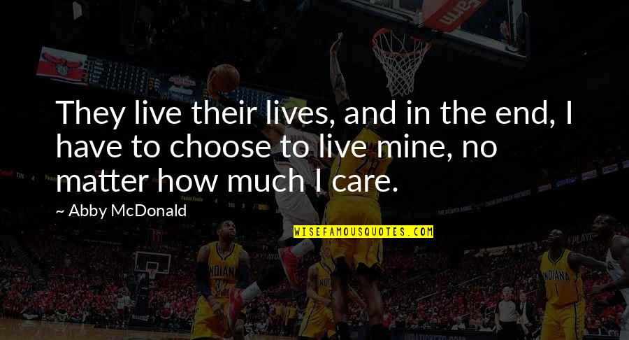 Mcdonald Quotes By Abby McDonald: They live their lives, and in the end,