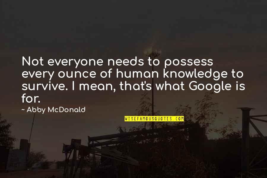 Mcdonald Quotes By Abby McDonald: Not everyone needs to possess every ounce of