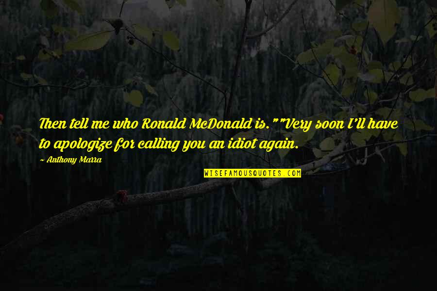 """Mcdonald Quotes By Anthony Marra: Then tell me who Ronald McDonald is.""""""""Very soon"""
