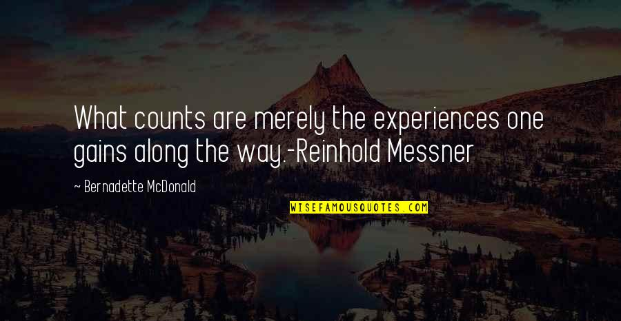 Mcdonald Quotes By Bernadette McDonald: What counts are merely the experiences one gains