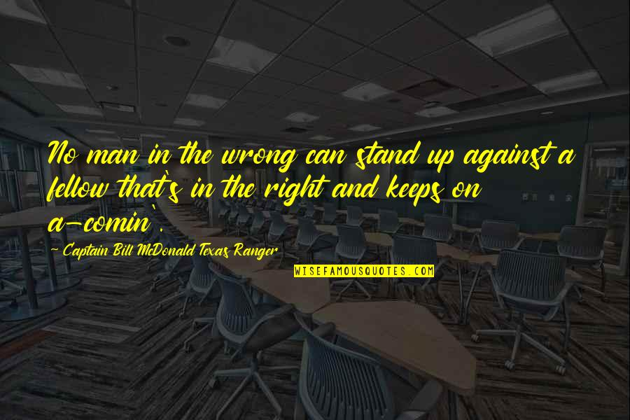 Mcdonald Quotes By Captain Bill McDonald Texas Ranger: No man in the wrong can stand up