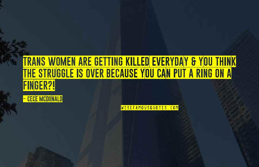 Mcdonald Quotes By CeCe McDonald: Trans women are getting killed EVERYDAY & you