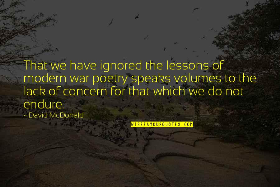 Mcdonald Quotes By David McDonald: That we have ignored the lessons of modern