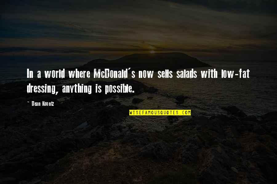 Mcdonald Quotes By Dean Koontz: In a world where McDonald's now sells salads