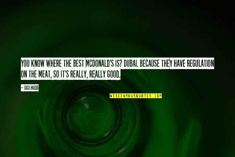 Mcdonald Quotes By Gigi Hadid: You know where the best McDonald's is? Dubai.