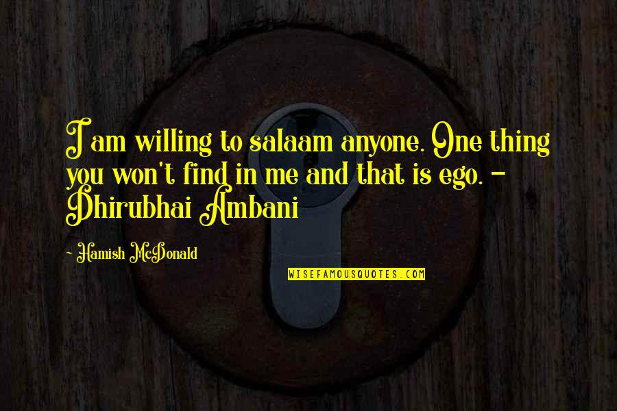 Mcdonald Quotes By Hamish McDonald: I am willing to salaam anyone. One thing