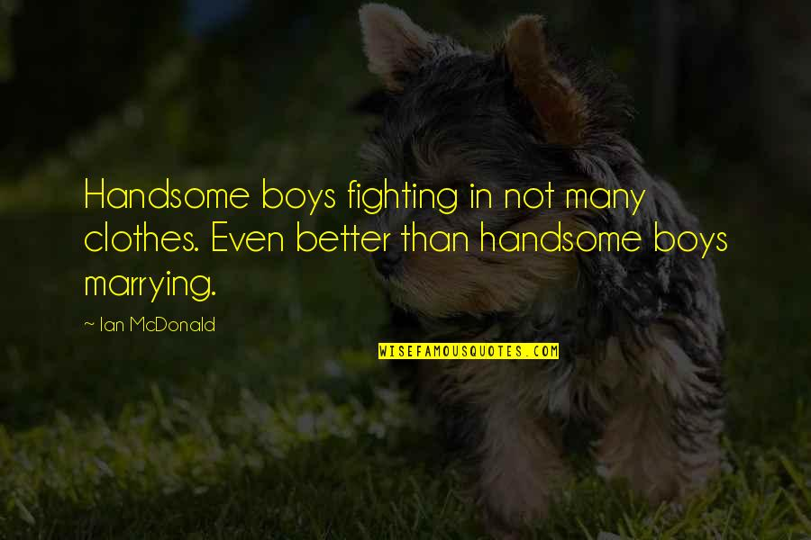 Mcdonald Quotes By Ian McDonald: Handsome boys fighting in not many clothes. Even