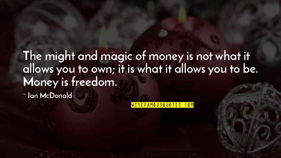 Mcdonald Quotes By Ian McDonald: The might and magic of money is not