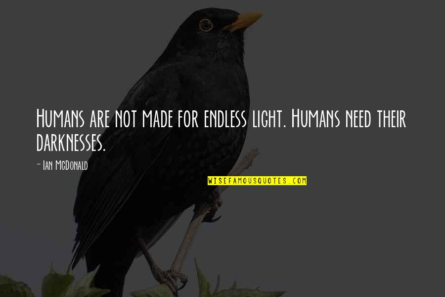 Mcdonald Quotes By Ian McDonald: Humans are not made for endless light. Humans