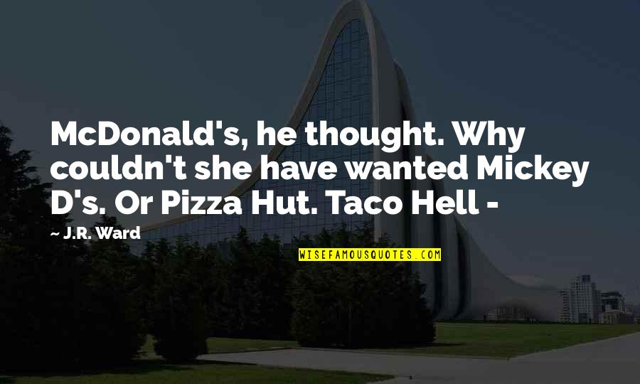 Mcdonald Quotes By J.R. Ward: McDonald's, he thought. Why couldn't she have wanted