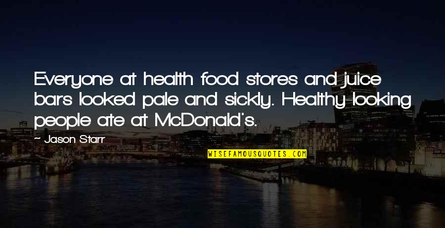 Mcdonald Quotes By Jason Starr: Everyone at health food stores and juice bars