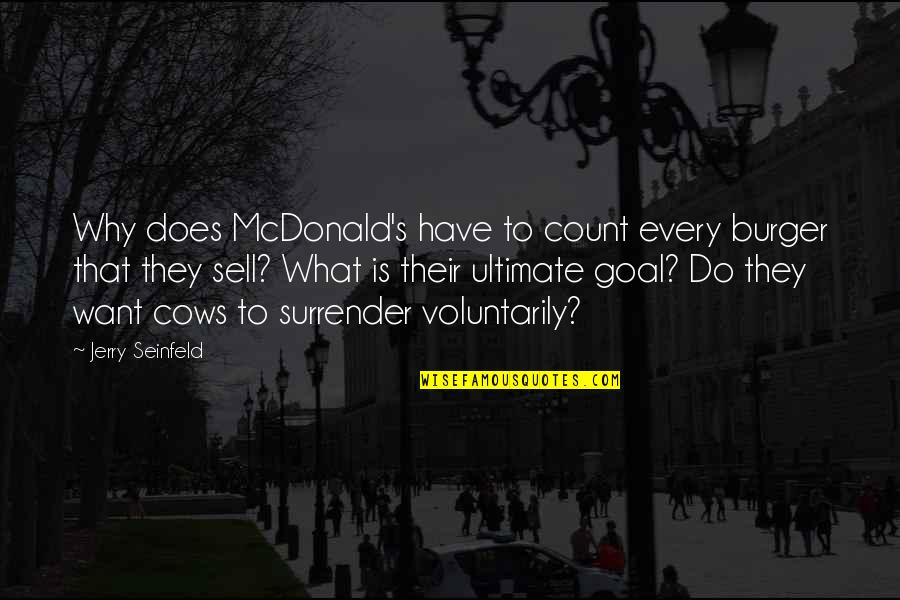 Mcdonald Quotes By Jerry Seinfeld: Why does McDonald's have to count every burger