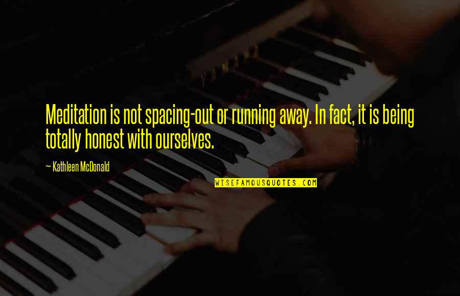 Mcdonald Quotes By Kathleen McDonald: Meditation is not spacing-out or running away. In