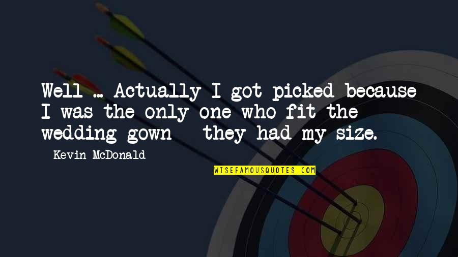 Mcdonald Quotes By Kevin McDonald: Well ... Actually I got picked because I