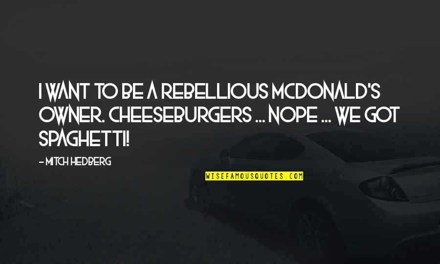 Mcdonald Quotes By Mitch Hedberg: I want to be a rebellious McDonald's owner.