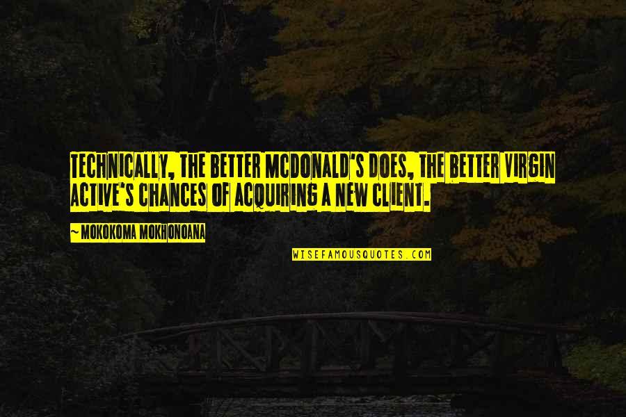 Mcdonald Quotes By Mokokoma Mokhonoana: Technically, the better McDonald's does, the better Virgin