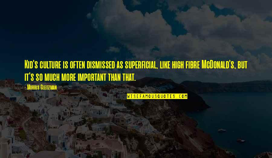 Mcdonald Quotes By Morris Gleitzman: Kid's culture is often dismissed as superficial, like