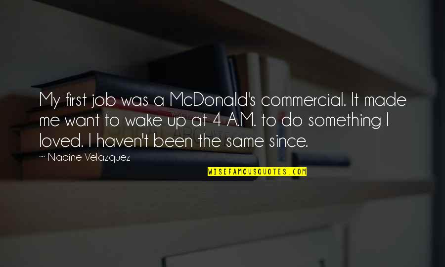 Mcdonald Quotes By Nadine Velazquez: My first job was a McDonald's commercial. It