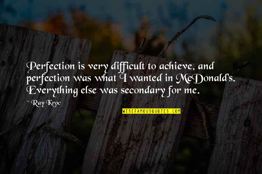 Mcdonald Quotes By Ray Kroc: Perfection is very difficult to achieve, and perfection