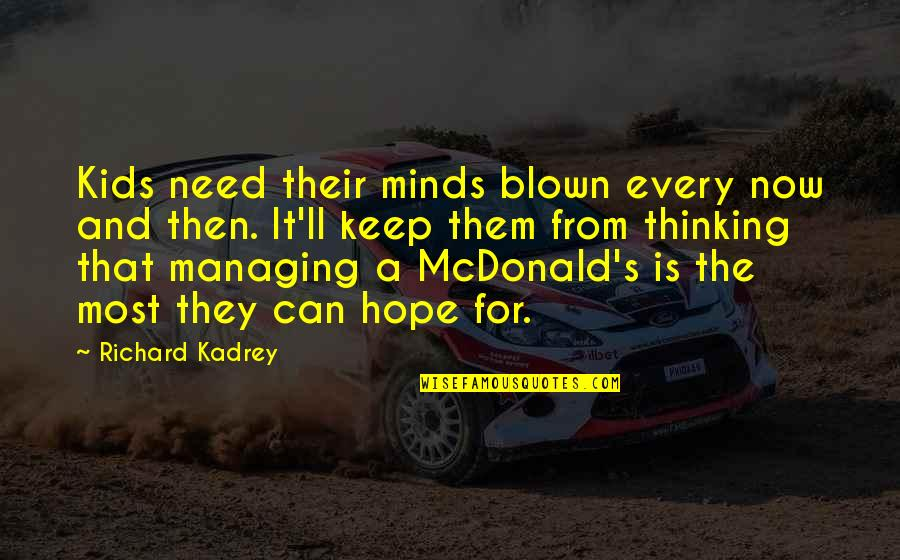 Mcdonald Quotes By Richard Kadrey: Kids need their minds blown every now and