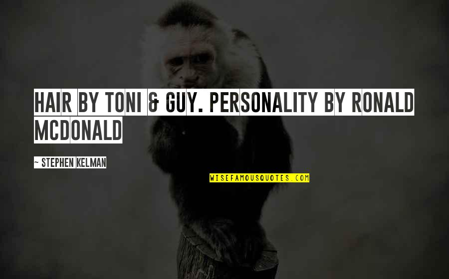 Mcdonald Quotes By Stephen Kelman: Hair by Toni & Guy. Personality by Ronald