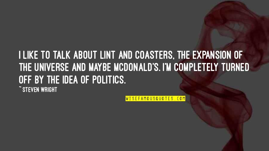 Mcdonald Quotes By Steven Wright: I like to talk about lint and coasters,
