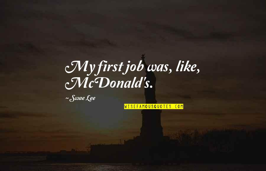 Mcdonald Quotes By Swae Lee: My first job was, like, McDonald's.