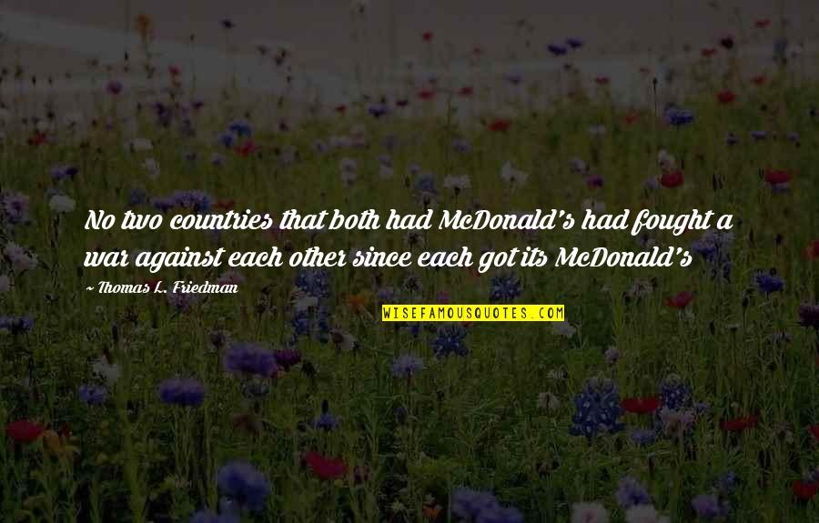 Mcdonald Quotes By Thomas L. Friedman: No two countries that both had McDonald's had