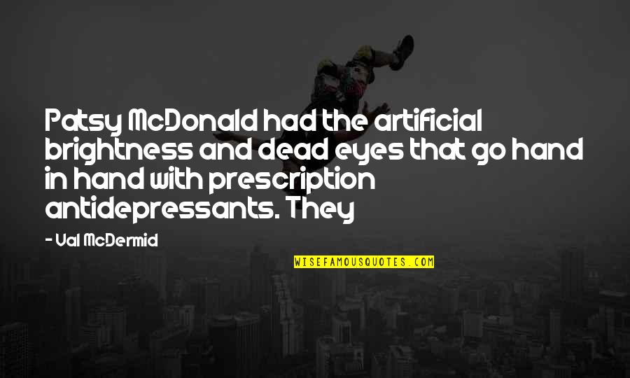 Mcdonald Quotes By Val McDermid: Patsy McDonald had the artificial brightness and dead