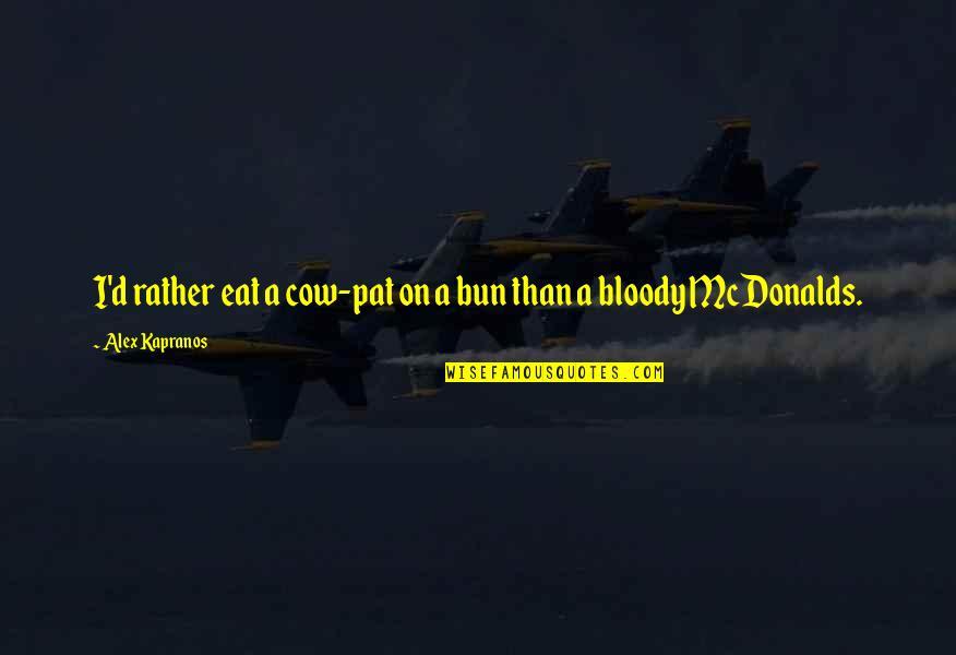 Mcdonalds's Quotes By Alex Kapranos: I'd rather eat a cow-pat on a bun