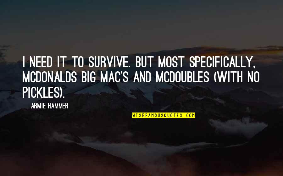 Mcdonalds's Quotes By Armie Hammer: I need it to survive. But most specifically,